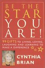 Be the Star You Are 99 Gifts for Living Loving Laughing and Learning to Make a Difference