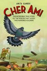 Cher Ami The incredible true story of the pigeon that saved two hundred soldiers