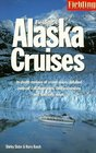 Fielding's Alaska Cruises and the Inside Passage The Most In-Depth Guide to Alaska Cruises Land Excursions Insider Tips and Complete Ports of Call Listings  Alaska Cruises and the Inside Passage