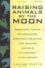 Raising Animals by the Moon  Practical Advice on Breeding Birthing Weaning and Raising Animals in Harmony with Nature