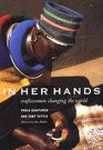 In Her Hands  Craftswomen Changing the World