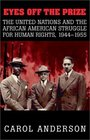 Eyes off the Prize  The United Nations and the African American Struggle for Human Rights 1944-1955