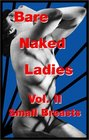 Bare Naked Ladies Vol.2 Small Breasts