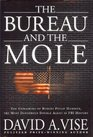 Bureau And the Mole The Unmasking of Robert Philip Hanssen the Most Dangerous Double Agent in FBI History