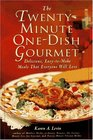The Twenty-Minute One-Dish Gourmet Delicious Easy-To-Make Meals That Everyone Will Love