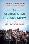 An Afghanistan Picture Show Or How I Saved the World