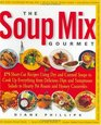 The Soup Mix Gourmet 375 Short-Cut Recipes Using Dry and Canned Soups to Cook Up Everything from Delicious Dips and Sumptuous Salads to Hearty Pot Roasts  Homey Casseroles