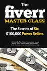 The Fiverr Master Class The Fiverr Secrets Of Six Power Sellers That Enable You To Work From Home