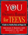 YOU The Owner's Manual for Teens A Guide to a Healthy Body and Happy Life