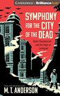 Symphony for the City of the Dead Dmitri Shostakovich and the Siege of Leningrad