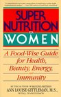 Super Nutrition for Women  A Food-Wise Guide For Health Beauty Energy And Immunity