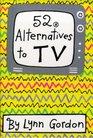 52 Alternatives to TV