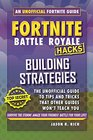 Fortnite Battle Royale Hacks Building Strategies An Unofficial Guide to Tips and Tricks That Other Guides Won't Teach You