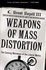 Weapons of Mass Distortion : The Coming Meltdown of the Liberal Media