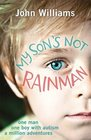 My Son's Not Rainman One Man One Boy a Million Adventures