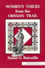 Women's Voices from the Oregon Trail: The Times that Tried Women's Souls and a Guide to Women's History Along the Oregon Trail (Women of the West) (Women of the West)