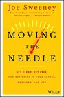 Moving the Needle Get Clear Get Free and Get Going in Your Career Business and Life