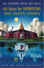 All Churches Great And Small: 60 Ideas For Improving Your Church's Ministry