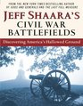Jeff Shaara's Civil War Battlefields : Discovering America's Hallowed Ground