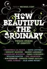 How Beautiful the Ordinary Twelve Stories of Identity
