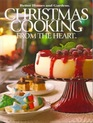 Christmas Cooking From the Heart  Simple to Sensational