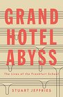 Grand Hotel Abyss The Lives of the Frankfurt School