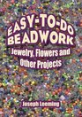 Easy-to-Do Beadwork Jewelry Flowers and Other Projects