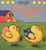 Off to School We Go! (Little Chick Flap Books)