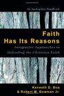 Faith Has Its Reasons Integrative Approaches to Defending the Christian Faith