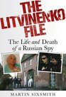 The Litvinenko File The Life and Death of a Russian Spy