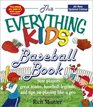 The Everything Kids' Baseball Book Star Players Great Teams Baseball Legends and Tips on Playing Like a Pro