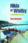 Hilda of Whitby A Spirituality for Now