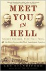 Meet You in Hell Andrew Carnegie Henry Clay Frick and the Bitter Partnership That Changed America