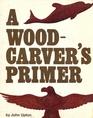 A Woodcarvers Primer