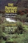 The Primary Source Tropical Forests and Our Future/Updated for the 1990s