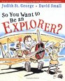 So You Want to Be an Explorer