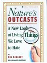 Nature's Outcasts A New Look at Living Things We Love to Hate