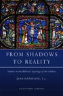 From Shadows to Reality Studies in the Biblical Typology of the Fathers