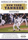 Miracle Moments in New York Yankees History The Turning Points the Memorable Games the Incredible Records