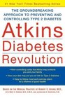 Atkins Diabetes Revolution  The Groundbreaking Approach to Preventing and Controlling Type 2 Diabetes