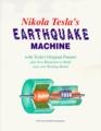 Nikola Tesla's Earthquake Machine With Tesla's Original Patents Plus New Blueprints to Build Your Own Working Model