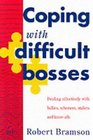 Coping with Difficult Bosses Dealing Effectively with Bullies Schemers Stallers and Knowalls