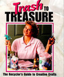 Trash to Treasure,Vol 1: The Recycler\'s Guide to Creative Crafts