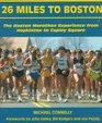 26 Miles to Boston The Boston Marathon Experience from Hopkinton to Copley Square