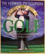 The Ultimate Encyclopedia of Golf The Definitive Illustrated Guide to World Golf
