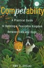 Competability  A Practical Guide to Building a Peaceable Kingdom Between Cats and Dogs