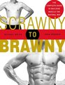 Scrawny to Brawny : The Complete Guide to Building Muscle the Natural Way
