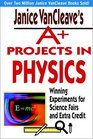 Janice VanCleave's A Projects in Physics  Winning Experiments for Science Fairs and Extra Credit