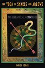 The Yoga of Snakes and Arrows The Leela of Self-Knowledge