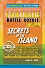 Fortnite Battle Royale Hacks Secrets of the Island The Unoffical Guide to Tips and Tricks That Other Guides Won't Teach You